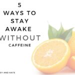 5 Ways To Stay Awake During The Day {Without Caffeine}